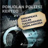Greenpeace Thulen tukikohdassa Grönlannissa - äänikirja