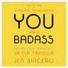 Jen Sincero - You Are a Badass – Lopeta itsesi vähättely ja elä täysillä