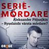 Aleksander Pitjusjkin – Rysslands värsta mördare? - äänikirja