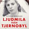 Gunnar Bergdahl - Ljudmila från Tjernobyl