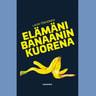 Elämäni banaanin kuorena - äänikirja
