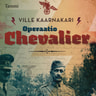 Ville Kaarnakari - Operaatio Chevalier