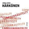 Anna-Leena Härkönen - Loppuunkäsitelty