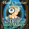 Hans Christian Andersen - The Drop of Water