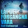 Rolf Callmeryd - Låt det förgångna vara