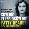 Skyldig eller oskyldig: Patty Hearst och verkligheten - äänikirja