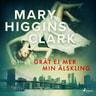 Mary Higgins Clark - Gråt ej mer min älskling