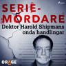 Doktor Harold Shipmans onda handlingar - äänikirja