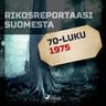 Rikosreportaasi Suomesta 1975 - äänikirja