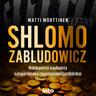 Matti Mörttinen - Shlomo Zabludowicz – Holokaustin kauhuista salaperäiseksi suomalaismiljardööriksi
