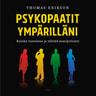 Thomas Erikson - Psykopaatit ympärilläni – Kuinka tunnistaa ja välttää manipulointi
