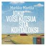 Markku Mantila - Joku voisi kutsua sitä kohtaloksi