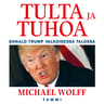 Tulta ja tuhoa - Donald Trump Valkoisessa talossa - äänikirja