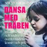 Solveig Cronström - Dansa med träben : maskrosbarn och andra om överlevnadens konst - och pris