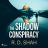 R.D. Shah - The Shadow Conspiracy
