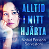 Nahid Persson Sarvestani - Alltid i mitt hjärta