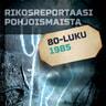 Kustantajan työryhmä - Rikosreportaasi Pohjoismaista 1985