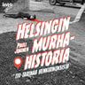 Helsingin murhahistoria – 110 tarinaa henkirikoksista - äänikirja