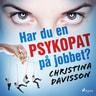 Christina Davisson - Har du en psykopat på jobbet?