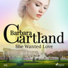 Barbara Cartland - She Wanted Love (Barbara Cartland's Pink Collection 103)