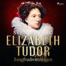 Sven Wikberg - Elizabeth Tudor, jungfrudrottningen.