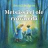 Astrid Lindgren - Metsässä ei ole ryöväreitä