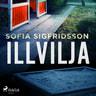 Sofia Sigfridsson - Illvilja