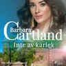 Barbara Cartland - Inte av kärlek
