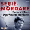 Dennis Nilsen – Den vänlige mördaren - äänikirja
