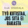 Eija Hinkkala - Työ kutistaa, jos sitä ei rakasta
