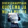 Heleena Lönnroth - Diverssikauppiaan kuolema ja muita murhia