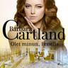 Barbara Cartland - Olet minun, Fenella