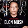 Elon Musk - Visionääri Teslan, SpaceX:n ja Solar Cityn takana - äänikirja