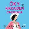 Kevin Kwan - Ökyrikkaiden ongelmia