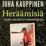 Juha Kauppinen - Heräämisiä – Kuinka minusta tuli luonnonsuojelija