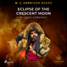 B. J. Harrison Reads Eclipse of the Crescent Moon - äänikirja