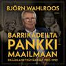 Björn Wahlroos - Barrikadeilta pankkimaailmaan – Eräänlaiset päiväkirjat 1952-1992