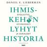 Daniel E. Lieberman - Ihmiskehon lyhyt historia – Evoluutio, hyvinvointi ja sairaudet