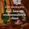 Siiri Enoranta - Josir Jalatvan eriskummallinen elämä