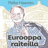 Pekka Haavisto - Eurooppa raiteilla