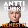 Antti Tuisku - Menesty!