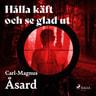 Carl-Magnus Åsard - Hålla käft och se glad ut