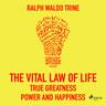 The Vital Law Of Life True Greatness Power and Happiness - äänikirja