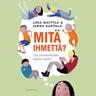 Leea Mattila ja Janna Rantala - Mitä ihmettä? – Opi ymmärtämään lapsesi mieltä