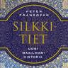 Peter Frankopan - Silkkitiet – Uusi maailmanhistoria