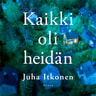 Juha Itkonen - Kaikki oli heidän