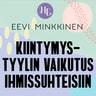 Eevi Minkkinen - Kiintymystyylin vaikutus suhteisiin