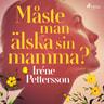 Iréne Pettersson - Måste man älska sin mamma?