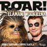 Roar! – Elämäni wookieena - äänikirja