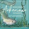 Patrik Svensson - Ankeriaan testamentti – Pojasta, isästä ja maailman arvoituksellisimmasta kalasta